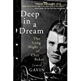 "Deep in a Dream: The Long Night of Chet Bakervon ""James Gavin"""