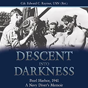 Descent into Darkness: Pearl Harbor, 1941, A Navy Diver's Memoir | [Edward C. Raymer]