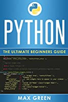 Python: The Ultimate Beginners Guide Front Cover