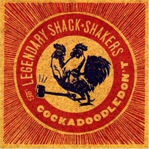The Legendary Shack Shakers - Cockadoodledon