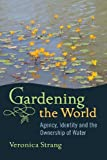 img - for By Veronica Strang Gardening the World: Agency, Identity and the Ownership of Water (Reprint) [Paperback] book / textbook / text book