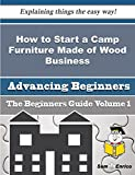 How to Start a Camp Furniture Made of Wood Business (Beginners Guide)