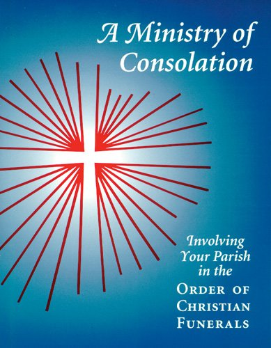 A Ministry of Consolation: Involving Your Parish in the Order of Christian Funerals (Ministry Series) PDF