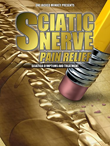 Sciatic Nerve Pain Relief: Sciatica Symptoms and Treatment