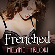 Frenched: Frenched, Book 1 Audiobook by Melanie Harlow Narrated by Jillian Macie