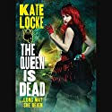 The Queen Is Dead Audiobook by Kate Locke Narrated by Moira Quirk