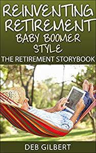 Reinventing Retirement Baby Boomer Style: The Retirement Storybook by Heller Brothers Publishing