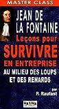 echange, troc Pierre Raufast, Jean de La Fontaine - Jean de La Fontaine : Leçons pour survivre en entreprise au milieu des loups et des renards