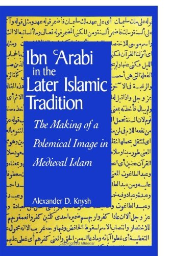 Ibn 'Arabi in the Later Islamic Tradition: The Making of a Polemical Image in Medieval Islam (Suny Series in Islam) (Sun