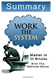 A 33-Minute Summary Of Work the System: The Simple Mechanics of Making More and Working Less