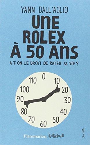 une-rolex-a-50-ans-a-t-on-le-droit-de-rater-sa-vie-antidote