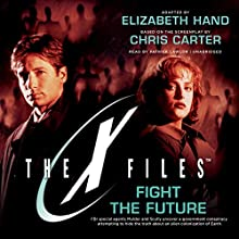 Fight the Future: The X-Files, Book 7 (       UNABRIDGED) by Elizabeth Hand, Chris Carter Narrated by Patrick Lawlor