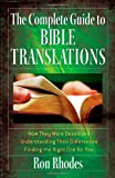 The Complete Guide to Bible Translations: *How They Were Developed *Understanding Their Differences *Finding the Right One for You (0736925465) by Rhodes, Ron