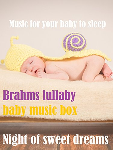 Music for your baby to sleep, Brahms lullaby, baby music box, night of sweet dreams