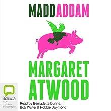 MaddAddam (       UNABRIDGED) by Margaret Atwood Narrated by Bernadette Dunne, Bob Walter, Robbie Daymond