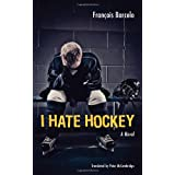 I Hate Hockeyby FranCois Barcelo