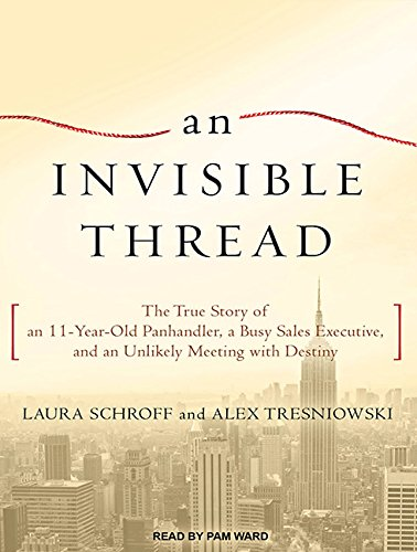 Download An Invisible Thread: The True Story of an 11-Year-Old Panhandler, a Busy Sales Executive, and an Unlikely Meeting with Destiny