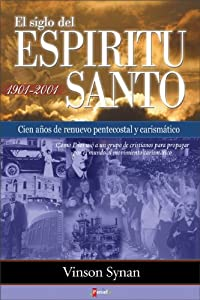 El Siglo del Espiritu Santo: Cien Anos de Renuevo