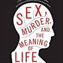 Sex, Murder, and the Meaning of Life: A Psychologist Investigates How Evolution, Cognition, and Complexity Are Revolutionizing Our View of Human Nature (       UNABRIDGED) by Douglas T. Kenrick Narrated by Fred Stella