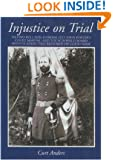 Injustice on Trial: Second Bull Run: The Court Martial Trial of General Fitz John Porter and the Schofield Hearing Which Restored His Good