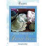 Vistase y Vista Su Casa Haciendo Crochet (Creativa/ Creative) (Spanish Edition)