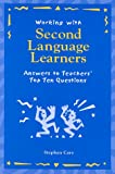 Working with Second Language Learners: Answers to Teachers' Top Ten Questions