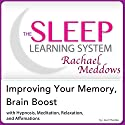 Improving Your Memory, Brain Boost: Hypnosis, Meditation and Subliminal - The Sleep Learning System Featuring Rachael Meddows (       UNABRIDGED) by Joel Thielke Narrated by Rachael Meddows