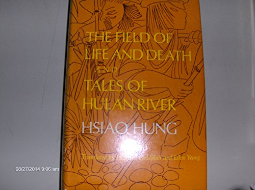 The field of life and death and tales of Hulan River: Two novels (Chinese literature in translation)