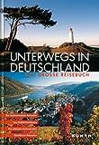 Unterwegs in Deutschland. Das große Reisebuch (KUNTH Unterwegs in ...)
