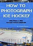 How to Photograph Ice Hockey: Tips Fr...