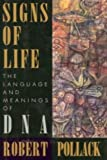 Signs Of Life: The Language and Meaning of DNA (0395644984) by Robert Pollack