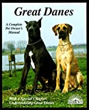 Great Danes: Everything About Purchase, Care, Nutrition, Breeding, Behavior, and Training With 46 Color Photos (Complete Pet Owner's Manual)