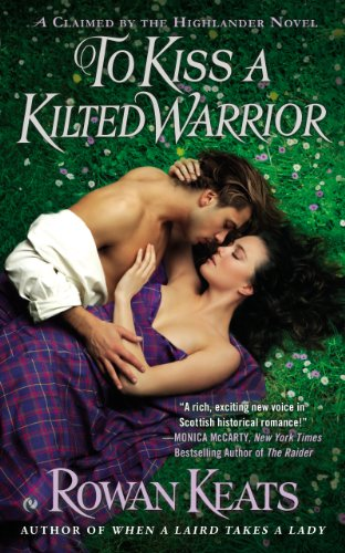 Rowan Keats - To Kiss a Kilted Warrior: A Claimed By the Highlander Novel