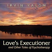 Love's Executioner Hörbuch von Irvin D. Yalom Gesprochen von: C.M. Carlson