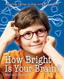 img - for How Bright Is Your Brain?: Amazing Games to Play with Your Mind book / textbook / text book