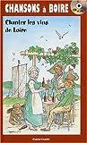 echange, troc Jean-Pierre Bertrand, Christian Chenault, Denis Le Vraux, Michel Colleu, Collectif - Chansons à boire : Chanter les vins de Loire (1CD audio)