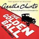 The Golden Ball and Other Stories (       UNABRIDGED) by Agatha Christie Narrated by Hugh Fraser, Christopher Lee