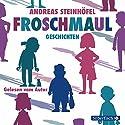 Froschmaul-Geschichten Hörbuch von Andreas Steinhöfel Gesprochen von: Andreas Steinhöfel