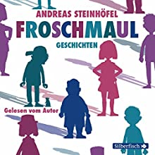 Froschmaul-Geschichten (       ungekürzt) von Andreas Steinhöfel Gesprochen von: Andreas Steinhöfel