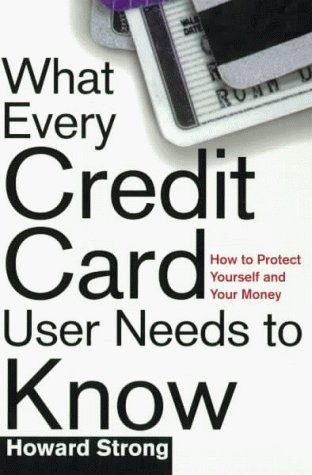 What Every Credit Card Holder Needs To Know: How To Protect Yourself and Your Money