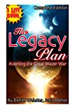 The Legacy Plan, Averting the Great Water War (Volume 1)