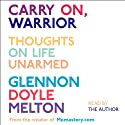 Carry On, Warrior: Thoughts on Life Unarmed (       UNABRIDGED) by Glennon Melton Narrated by Glennon Melton