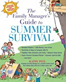 The Family Manager s Guide To Summer Survival: Make the Most of Summer Vacation with Fun Family Activities, Games, and More!
