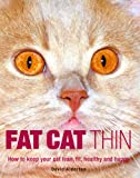 Fat Cat Thin: How to Keep Your Cat Lean, Fit, Healthy and Happy (0600616533) by Alderton, David