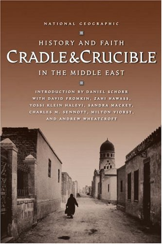 Cradle and Crucible : History and Faith in the Middle East, Daniel Schorr, David Fromkin, Zahi Hawass, Milton Viorst, Sandra Mackey