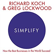 Simplify: How the Best Businesses in the World Succeed | Livre audio Auteur(s) : Richard Koch, Greg Lockwood Narrateur(s) : Roger Davis