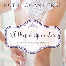 All Dressed Up in Love (       UNABRIDGED) by Ruth Logan Herne Narrated by Wendy Lanzl