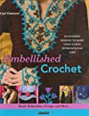 Embellished Crochet: Bead, Embroider, Fringe, and More: 30 Stunning Designs to Make Using Caron International Yarn