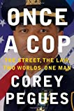 Once a Cop: The Street, the Law, Two Worlds, One Man