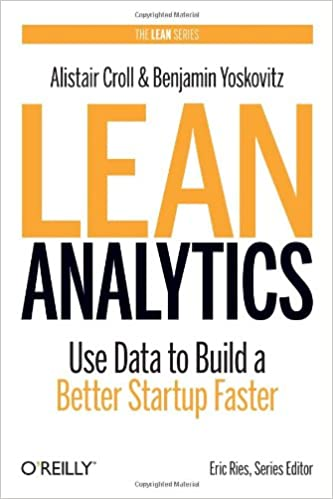 Lean Analytics (Use Data to Build a Better Startup Faster)